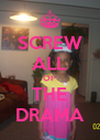 SCREW ALL OF THE DRAMA - Personalised Poster A4 size