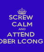 SCREW  CALM AND ATTEND  OCTOBER LCONG 2012 - Personalised Poster A4 size