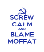 SCREW CALM AND BLAME MOFFAT - Personalised Poster A4 size