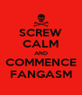 SCREW CALM AND COMMENCE FANGASM - Personalised Poster A4 size