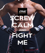 SCREW CALM AND FIGHT ME - Personalised Poster A4 size