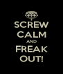 SCREW CALM AND FREAK OUT! - Personalised Poster A4 size