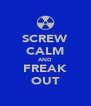 SCREW CALM AND FREAK OUT - Personalised Poster A4 size