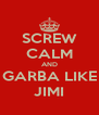 SCREW CALM AND GARBA LIKE JIMI - Personalised Poster A4 size