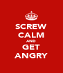 SCREW CALM AND GET ANGRY - Personalised Poster A4 size