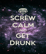 SCREW CALM AND GET DRUNK - Personalised Poster A4 size