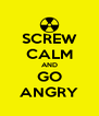 SCREW CALM AND GO ANGRY - Personalised Poster A4 size