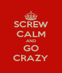 SCREW CALM AND GO CRAZY - Personalised Poster A4 size