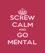 SCREW CALM AND GO MENTAL - Personalised Poster A4 size