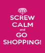 SCREW CALM and GO  SHOPPING! - Personalised Poster A4 size