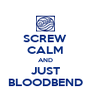 SCREW CALM AND JUST BLOODBEND - Personalised Poster A4 size