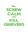 SCREW CALM AND KILL GRIEVERS - Personalised Poster A4 size