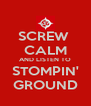 SCREW  CALM AND LISTEN TO STOMPIN' GROUND - Personalised Poster A4 size