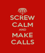 SCREW CALM AND MAKE CALLS - Personalised Poster A4 size