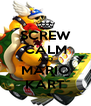SCREW CALM AND MARIO KART - Personalised Poster A4 size