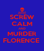 SCREW CALM AND MURDER FLORENCE  - Personalised Poster A4 size