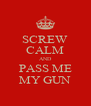 SCREW CALM AND PASS ME MY GUN - Personalised Poster A4 size