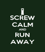 SCREW CALM AND RUN AWAY - Personalised Poster A4 size