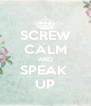 SCREW CALM AND SPEAK  UP - Personalised Poster A4 size