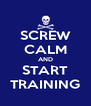 SCREW CALM AND START TRAINING - Personalised Poster A4 size