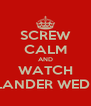 SCREW CALM AND WATCH OUTLANDER WEDDING - Personalised Poster A4 size