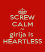 SCREW CALM As girija is  HEARTLESS - Personalised Poster A4 size