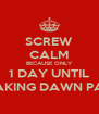 SCREW CALM BECAUSE ONLY 1 DAY UNTIL BREAKING DAWN PART2 - Personalised Poster A4 size