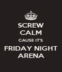 SCREW CALM CAUSE IT'S FRIDAY NIGHT ARENA - Personalised Poster A4 size