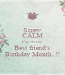 Screw CALM Coz its my Best friend's Birthday Month..!! - Personalised Poster A4 size