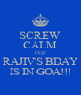 SCREW CALM CUZ RAJIV'S BDAY IS IN GOA!!! - Personalised Poster A4 size