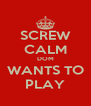 SCREW CALM DOM WANTS TO PLAY - Personalised Poster A4 size