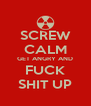 SCREW CALM GET ANGRY AND FUCK SHIT UP - Personalised Poster A4 size