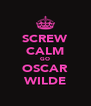 SCREW CALM GO OSCAR WILDE - Personalised Poster A4 size