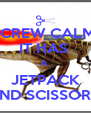 SCREW CALM! IT HAS  A  JETPACK AND SCISSORS! - Personalised Poster A4 size