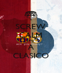 SCREW CALM IT'S A CLASICO - Personalised Poster A4 size