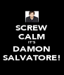 SCREW CALM IT'S DAMON SALVATORE! - Personalised Poster A4 size