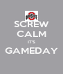 SCREW CALM IT'S GAMEDAY  - Personalised Poster A4 size