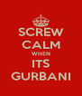 SCREW CALM WHEN ITS GURBANI - Personalised Poster A4 size