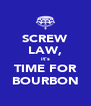 SCREW LAW, it's TIME FOR BOURBON - Personalised Poster A4 size