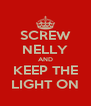 SCREW NELLY AND KEEP THE LIGHT ON - Personalised Poster A4 size
