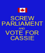 SCREW PARLIAMENT AND VOTE FOR CASSIE - Personalised Poster A4 size