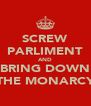 SCREW PARLIMENT AND BRING DOWN THE MONARCY - Personalised Poster A4 size