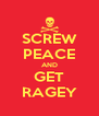 SCREW PEACE AND GET RAGEY - Personalised Poster A4 size