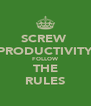 SCREW  PRODUCTIVITY FOLLOW THE RULES - Personalised Poster A4 size