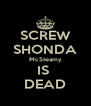 SCREW SHONDA McSteamy IS  DEAD - Personalised Poster A4 size