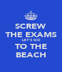 SCREW THE EXAMS LET'S GO TO THE BEACH - Personalised Poster A4 size