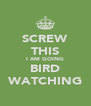 SCREW THIS I AM GOING BIRD WATCHING - Personalised Poster A4 size