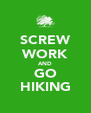 SCREW WORK AND GO HIKING - Personalised Poster A4 size