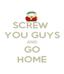 SCREW  YOU GUYS AND GO HOME - Personalised Poster A4 size