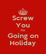 Screw You I'm Going on Holiday - Personalised Poster A4 size